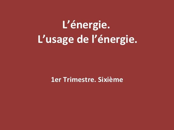 L'énergie.  L'usage de l'énergie. 1er Trimestre. Sixième