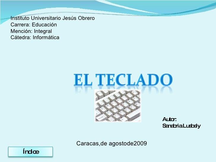 Instituto Universitario Jesús Obrero Carrera: Educación Mención: Integral Cátedra: Informática Autor: Sanabria Lusbely Car...