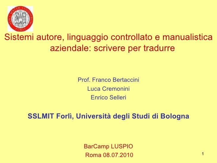 BarCamp LUSPIO Roma 08.07.2010 Sistemi autore, linguaggio controllato e manualistica aziendale: scrivere per tradurre Prof...