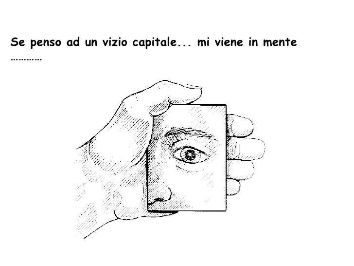 Se penso ad un vizio capitale... mi viene in mente …………