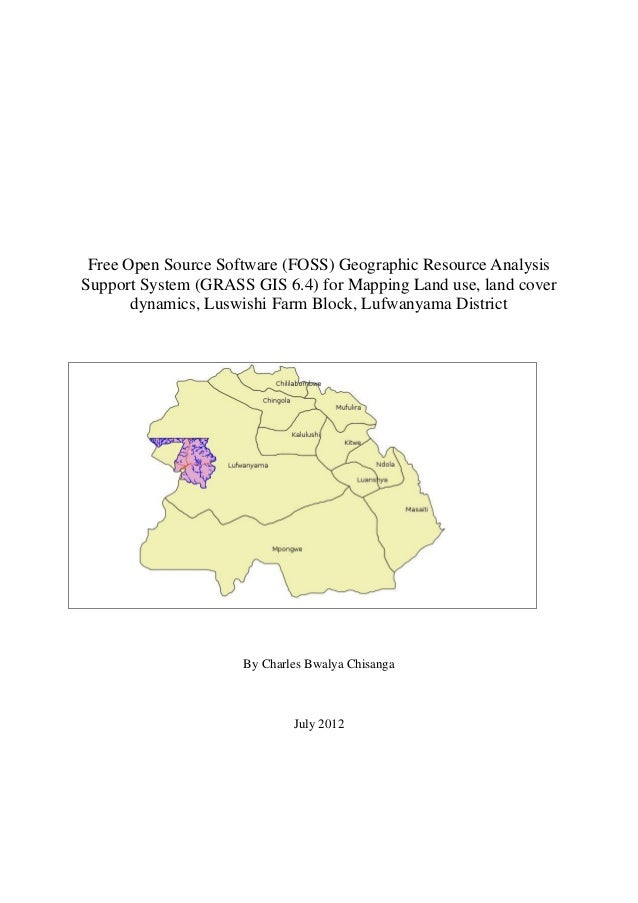 Free Open Source Software (FOSS) Geographic Resource AnalysisSupport System (GRASS GIS 6.4) for Mapping Land use, land cov...