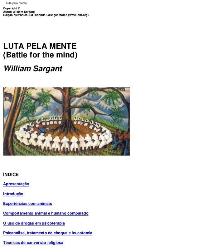 Copyright ©Autor: William SargantEdição eletrônica: Ed Ridendo Castigat Mores (www.jahr.org)LUTA PELA MENTE(Battle for the...