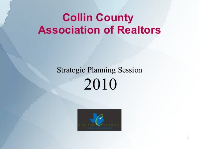 Collin County Association of Realtors Strategic Planning Session 2010 1