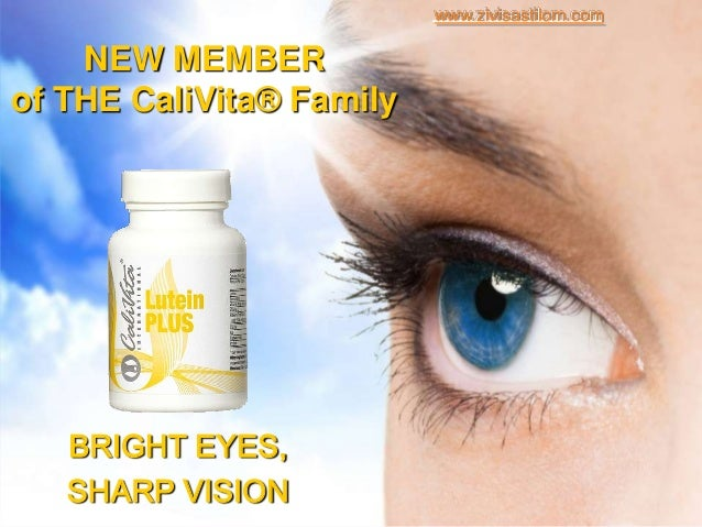 www.zivisastilom.com    NEW MEMBERof THE CaliVita® Family   BRIGHT EYES,   SHARP VISION