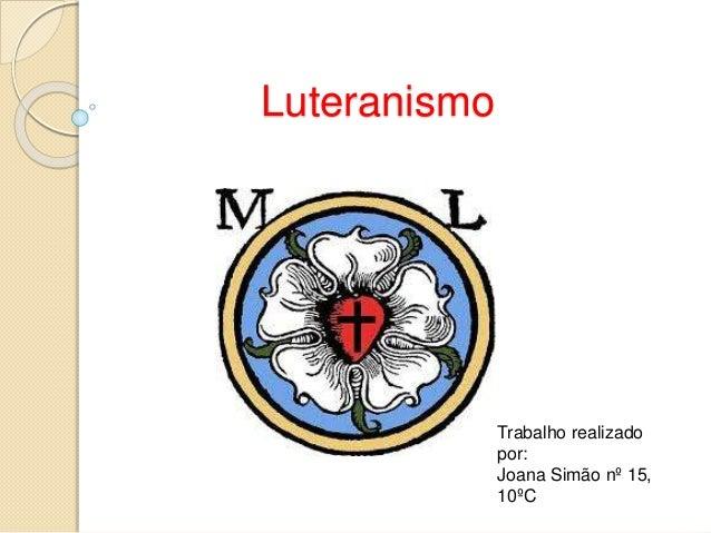 Luteranismo  Trabalho realizado  por:  Joana Simão nº 15,  10ºC