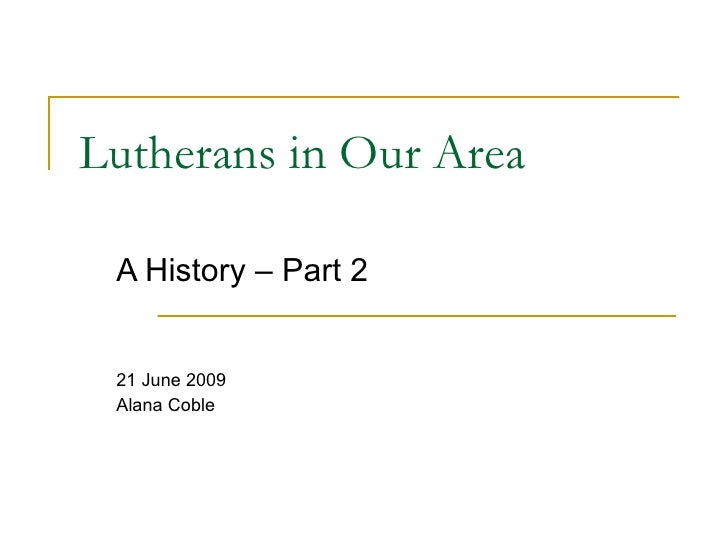 Lutherans in Our Area   A History – Part 2    21 June 2009  Alana Coble