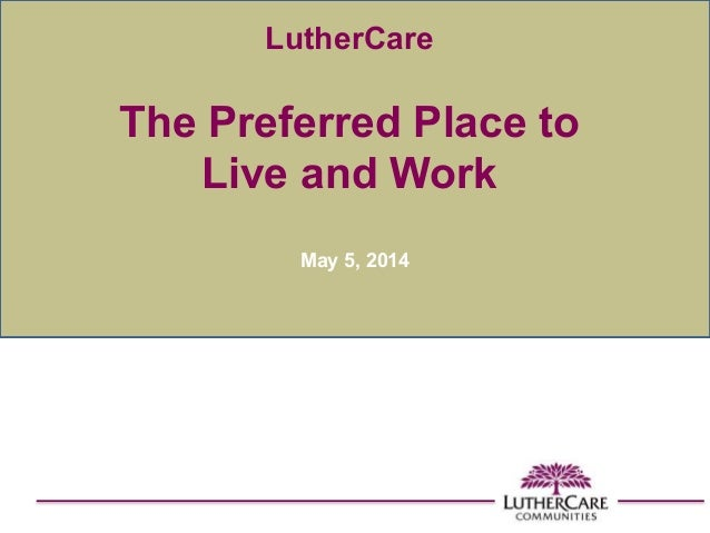 LutherCare The Preferred Place to Live and Work May 5, 2014