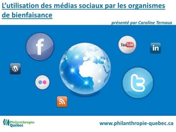 L'utilisation des médias sociaux par les organismes de bienfaisance<br /> présenté par Caroline Ternaux<br />www.philanthr...