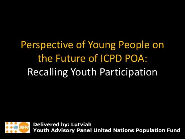 Perspective of Young People on the Future of ICPD POA: Recalling Youth Participation Delivered by: Lutviah Youth Advisory ...