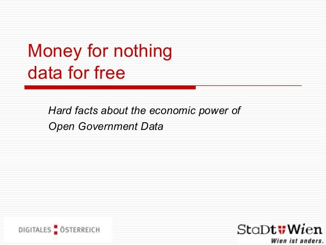 Money for nothingdata for freeHard facts about the economic power ofOpen Government Data