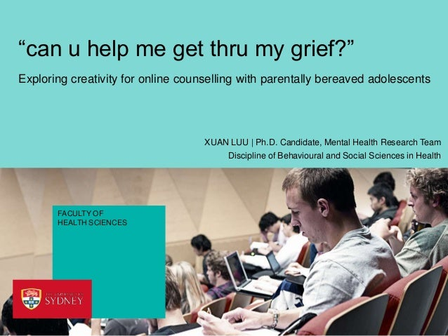 Engaging creativity for the practice of online counselling with bereaved young people: exploring practitioner perspectives and experiences. Xuan Luu, Faculty of Health Sciences.