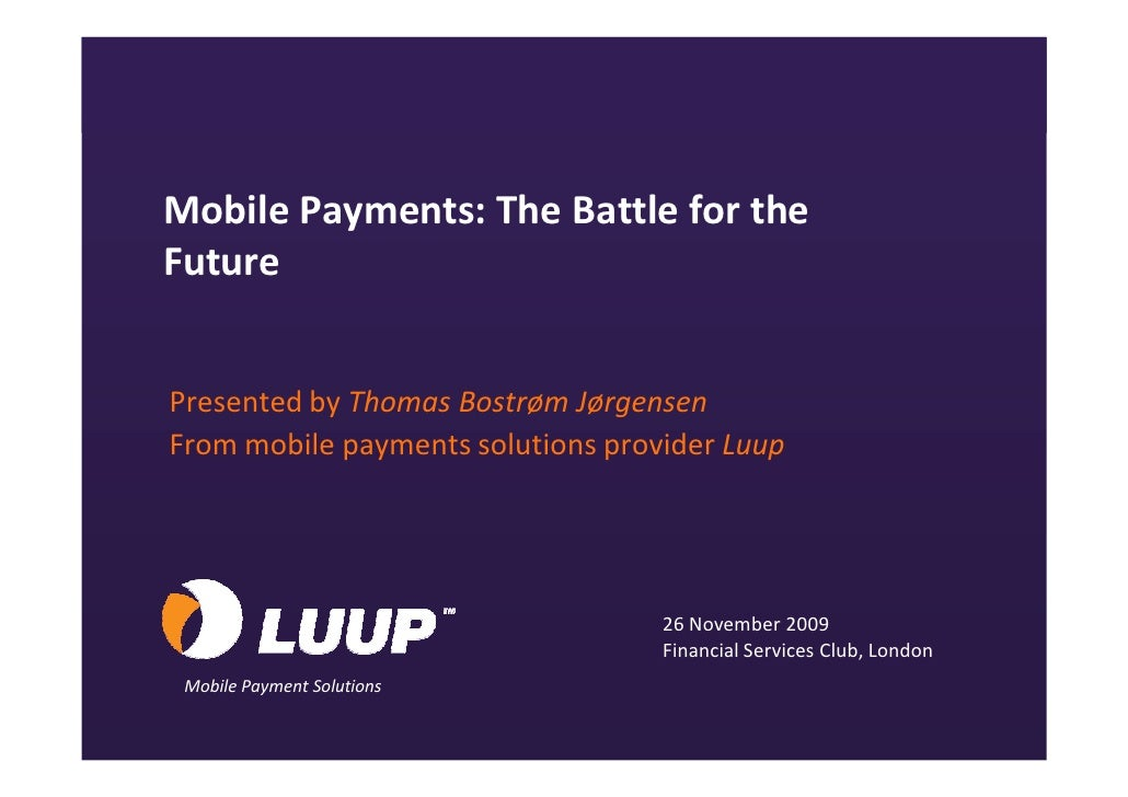 Mobile Payments: The Battle for the        Future           Presented by Thomas Bostrøm Jørgensen         From mobile paym...