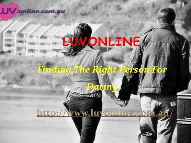 LUVONLINE Finding The Right Person For  Dating http://www.luvonline.com.au