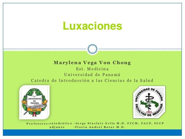 Luxaciones Marylena Vega Von Chong E s t . M e d i c i n a U n i v e r s i d a d d e P a n a m á C a t e d r a d e I n t r...