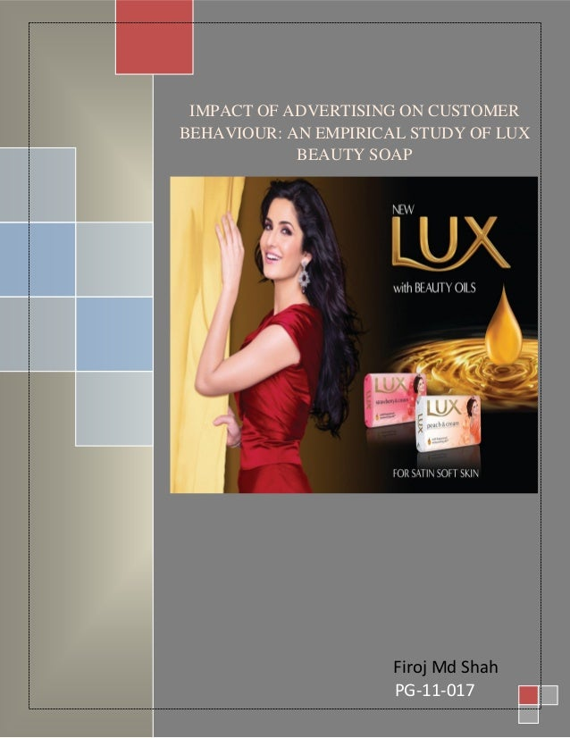 LUX Beauty Soap 0                       [Type the document title]  IMPACT OF ADVERTISING ON CUSTOMER BEHAVIOUR: AN EMPIRIC...
