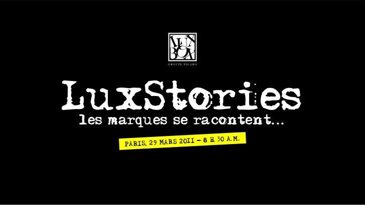 LuxStoriesles marques se racontent...                                   A.M.     PARIS, 29 M ARS 2011 - 8 H 30
