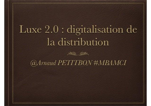 Luxe 2.0 : digitalisation de  la distribution  @Arnaud PETITBON #MBAMCI