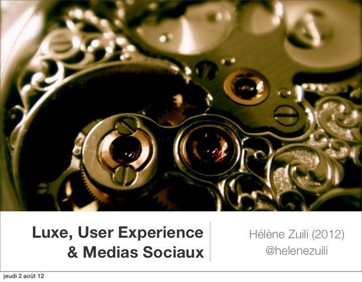 Luxe, User Experience   Hélène Zuili (2012)              & Medias Sociaux       @helenezuilijeudi 2 août 12
