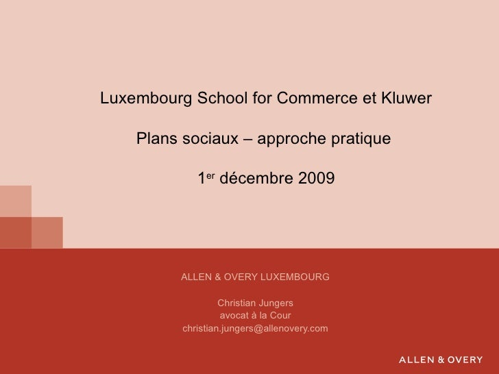 ALLEN & OVERY LUXEMBOURG Christian Jungers avocat à la Cour [email_address] Luxembourg School for Commerce et Kluwer Plans...