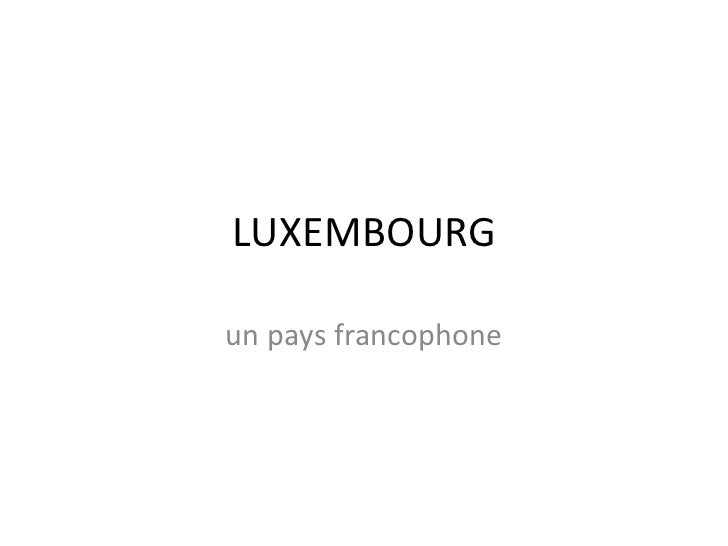 LUXEMBOURG un pays francophone