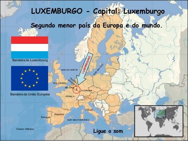 LUXEMBURGO - Capital: Luxemburgo Segundo menor país da Europa e do mundo. Bandeira da União Européia Bandeira de Luxembour...
