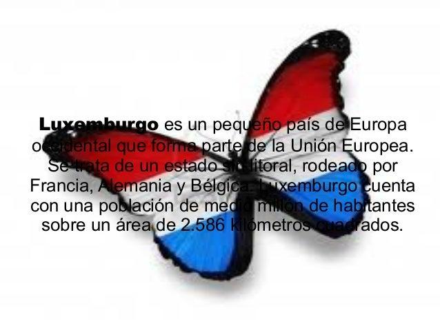 Luxemburgo es un pequeño país de Europa occidental que forma parte de la Unión Europea. Se trata de un estado sin litoral,...