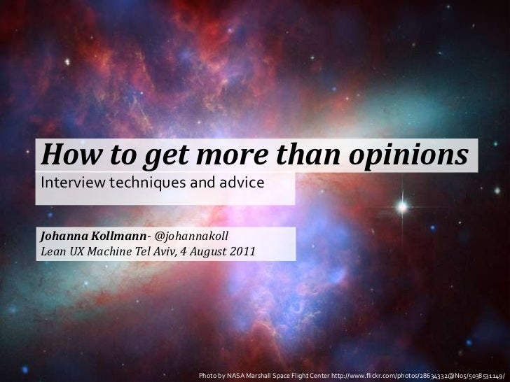 How to get more than opinions<br />Interview techniques and advice<br />Johanna Kollmann- @johannakoll<br />Lean UX Machin...