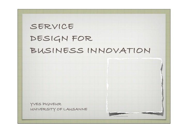 SERVICE DESIGN FOR BUSINESS INNOVATION     YVES PIGNEUR UNIVERSITY OF LAUSANNE                          ILLUSTRATIONS.FR