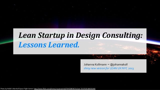 Lean	  Startup	  in	  Design	  Consulting:Lessons	  Learned.Johanna	  Kollmann ~ @johannakollshiny	  new	  version	  for L...