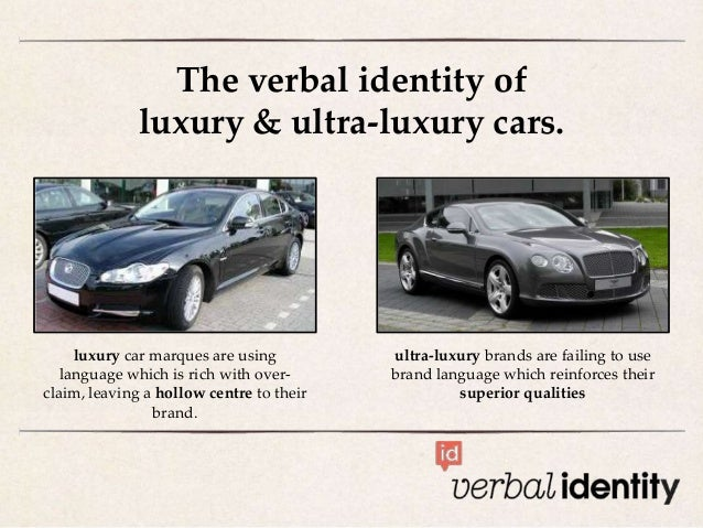 The verbal identity of luxury & ultra-luxury cars. ultra-luxury brands are failing to use brand language which reinforces ...
