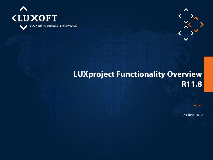 LUXproject Functionality Overview                            R11.8                                 Luxoft                 ...