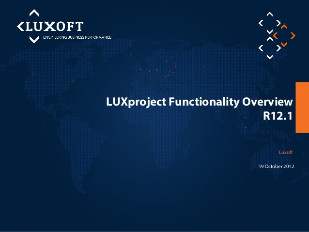 LUXproject Functionality Overview                            R12.1                                  Luxoft                ...