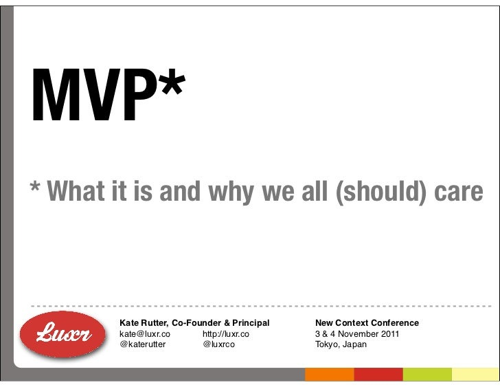 MVP** What it is and why we all (should) care        Kate Rutter, Co-Founder & Principal   New Context Conference        k...