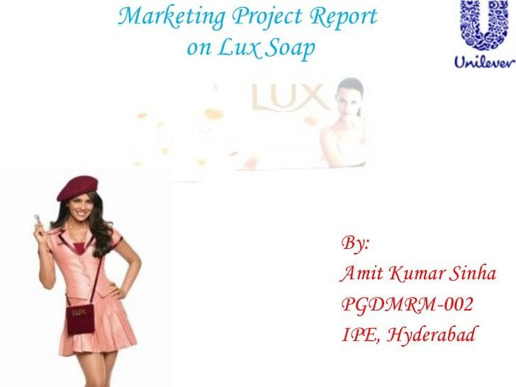 Marketing Project Report  on Lux Soap <ul><ul><ul><ul><ul><li>By: </li></ul></ul></ul></ul></ul><ul><ul><ul><ul><ul><li>Am...