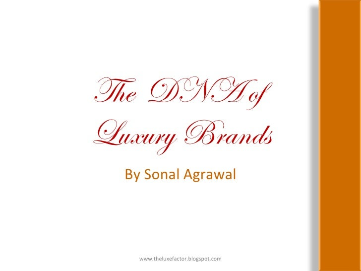 The  DNA of  Luxury Brands By Sonal Agrawal www.theluxefactor.blogspot.com