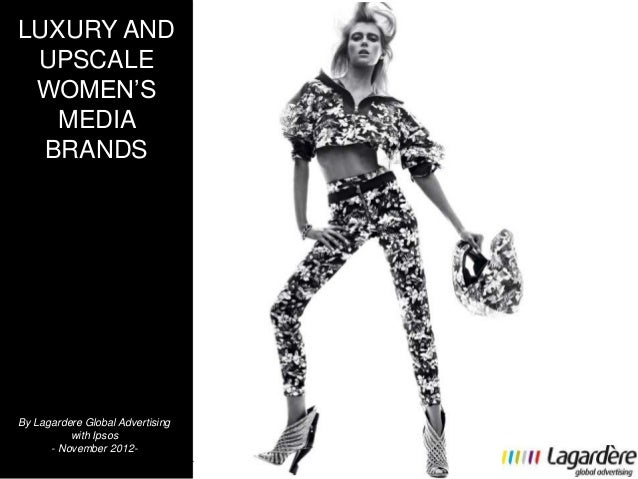 LUXURY AND UPSCALE WOMEN'S   MEDIA  BRANDSBy Lagardere Global Advertising          with Ipsos     A-STUDY        November ...