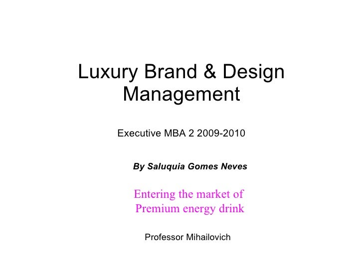 Luxury Brand & Design Management  Executive MBA 2 2009-2010  Professor Mihailovich By Saluquia Gomes Neves Entering the ma...