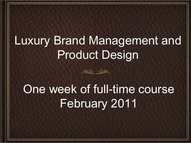 Luxury Brand Management and Product Design One week of full-time course February 2011