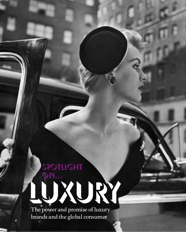 spotlight on…  luxury The power and promise of luxury brands and the global consumer  www.mandmglobal.com  M&M GLOBAL Q1 2...