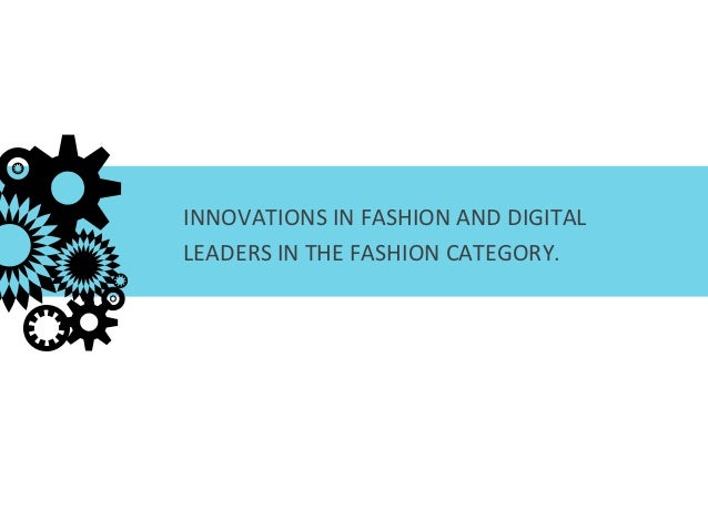 INNOVATIONS IN FASHION AND DIGITAL         LEADERS IN THE FASHION CATEGORY. |   1