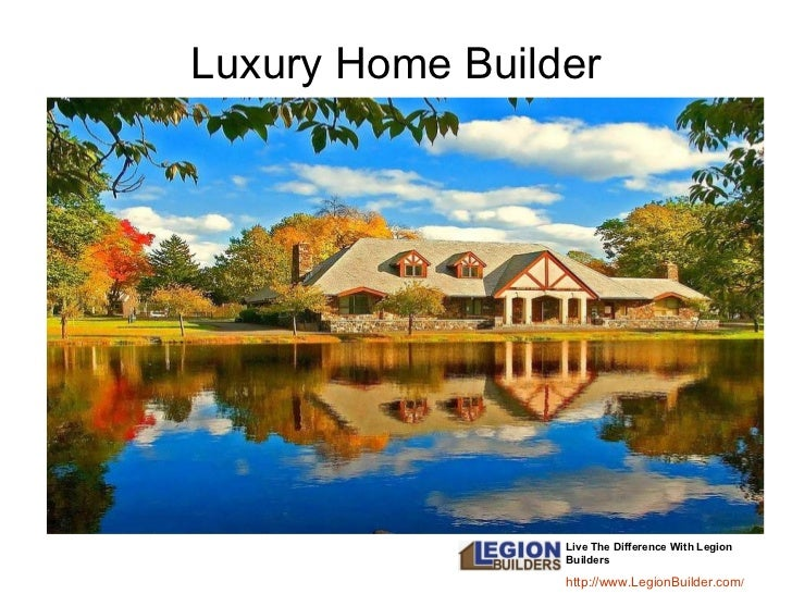 Luxury Home Builder Live The Difference With Legion Builders http:// www.LegionBuilder.com /