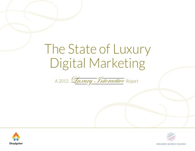 The State of LuxuryDigital MarketingA 2013 ReportLuxury Interactive