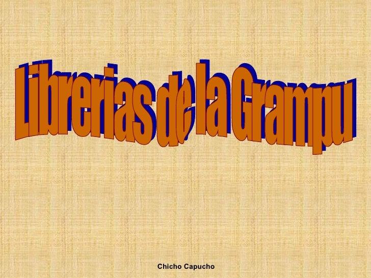 Librerias de la Grampu Chicho Capucho