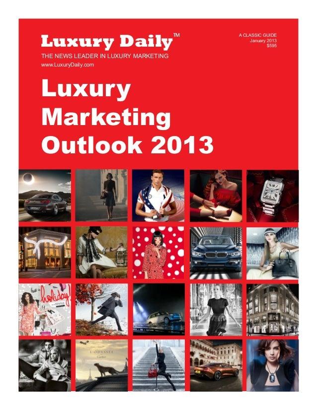 LuxuryMarketingOutlook 2013Luxury DailyA CLASSIC GUIDEJanuary 2013$595TMwww.LuxuryDaily.comTHE NEWS LEADER IN LUXURY MARKE...