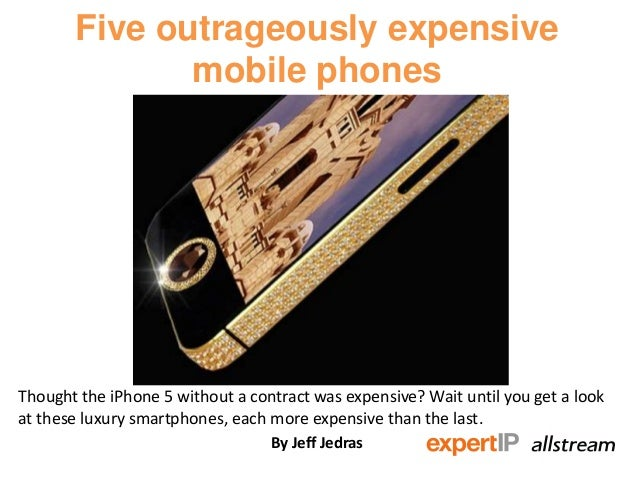 Five outrageously expensivemobile phonesThought the iPhone 5 without a contract was expensive? Wait until you get a lookat...