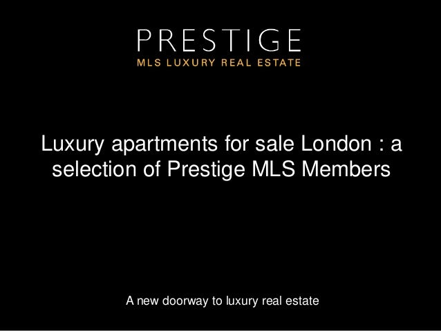 A new doorway to luxury real estate Luxury apartments for sale London : a selection of Prestige MLS Members