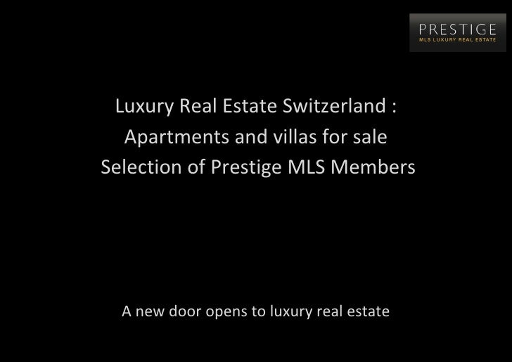 Luxury Real Estate Switzerland :  Apartments and villas for saleSelection of Prestige MLS Members  A new door opens to lux...