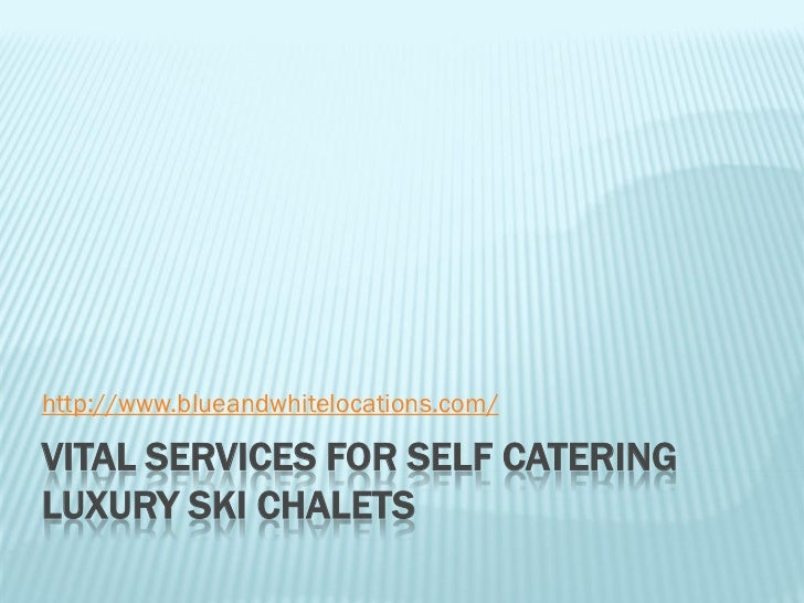 http://www.blueandwhitelocations.com/VITAL SERVICES FOR SELF CATERINGLUXURY SKI CHALETS