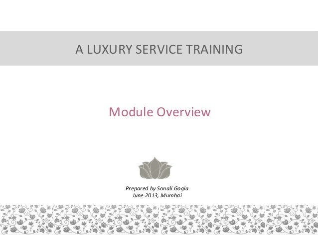 A  LUXURY  SERVICE  TRAINING    Module  Overview       Prepared  by  Sonali  Gogia   June  2013, ...