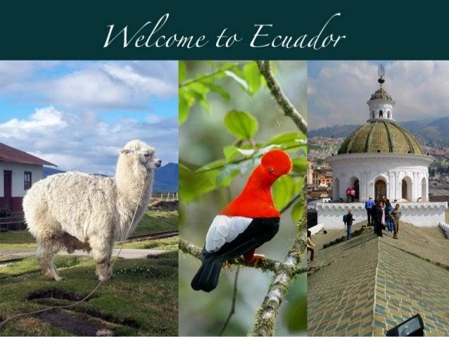 EcuadorEcuador Galapagos IslandsGalapagos Islands The Equator WHY ECUADOR Ecuador is acountry full of variety, it is consi...